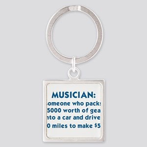 MUSICIAN: SOMEONE WHO PACKS $5000  Square Keychain
