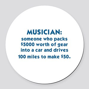 MUSICIAN: SOMEONE WHO PACKS $5000 Round Car Magnet