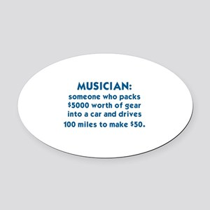 MUSICIAN: SOMEONE WHO PACKS $5000  Oval Car Magnet