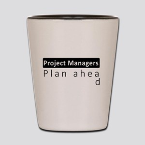 Project Managers Plan Ahead Shot Glass