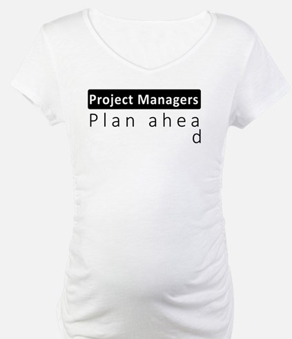 Project Managers Plan Ahead Shirt