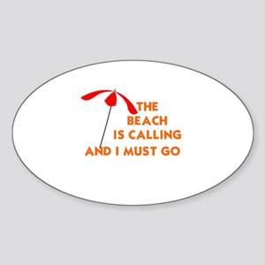THE BEACH IS CALLING AND I MUST GO Sticker (Oval)