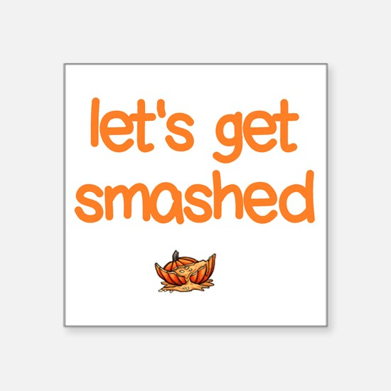 Let's Get Smashed Sticker
