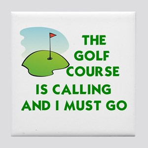 THE GOLF COURSE IS CALLING AND I MUST Tile Coaster