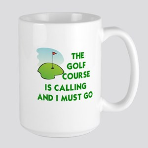 THE GOLF COURSE IS CALLING AND I MUST G Large Mug