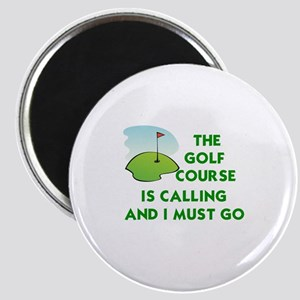 THE GOLF COURSE IS CALLING AND I MUST GO Magnet
