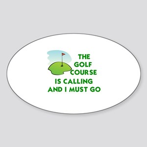 THE GOLF COURSE IS CALLING AND I MU Sticker (Oval)