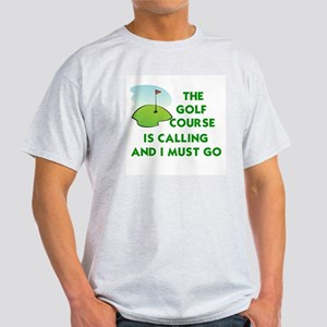 THE GOLF COURSE IS CALLING AND I MUS Light T-Shirt