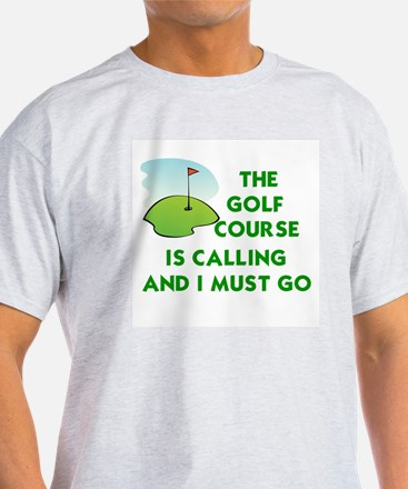 THE GOLF COURSE IS CALLING AND I MUS T-Shirt