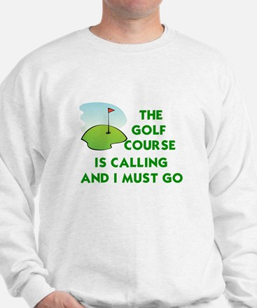 THE GOLF COURSE IS CALLING AND I MUST G Sweatshirt
