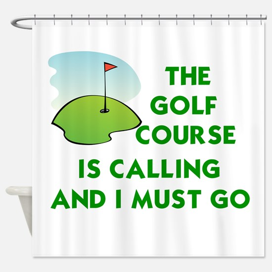 THE GOLF COURSE IS CALLING AND I MU Shower Curtain