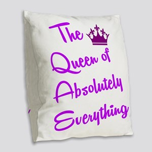 THE QUEEN OF ABSOLUTELY EVERYT Burlap Throw Pillow