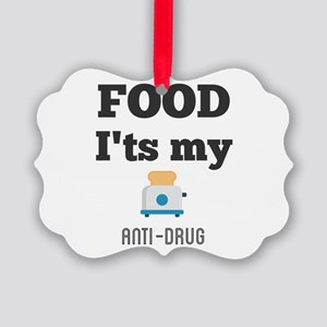 FOOD. I'ts my anti-drug Picture Ornament