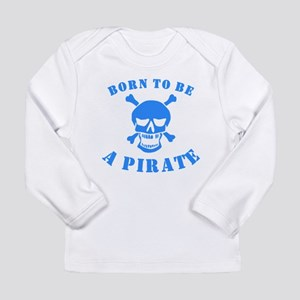 Born To Be A Pirate Long Sleeve T-Shirt