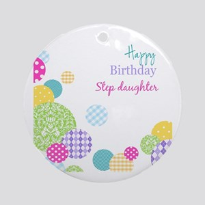 Happy Birthday Step Daughter Round Ornament