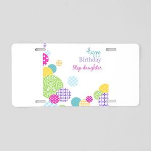 Happy Birthday Step Daughter Aluminum License Plat