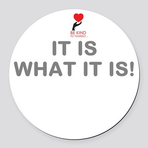 It Is What It Is! Round Car Magnet