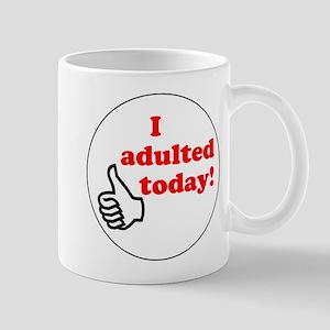 I Adulted Today! Mug