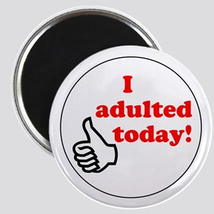 I Adulted Today! Magnet