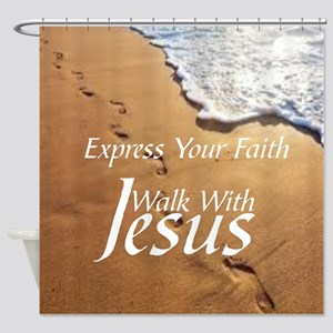 EXPRESS YOUR FAITH WALK WITH JESUS Shower Curtain