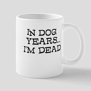 In Dog Years Im Dead Mugs