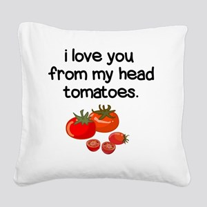 Love You from My Head to My T Square Canvas Pillow
