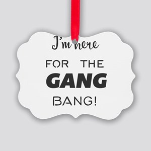 I'm here for the GANG BANG! Picture Ornament
