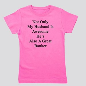 Not Only My Husband Is Awesome He's Als Girl's Tee