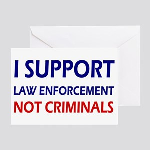 I support law enforcement not crimin Greeting Card