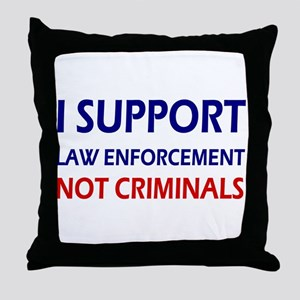 I support law enforcement not crimina Throw Pillow