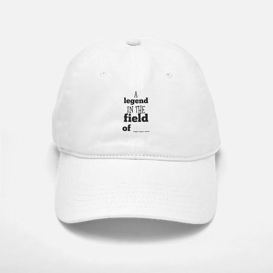 A legend in the field of ___ Baseball Baseball Cap