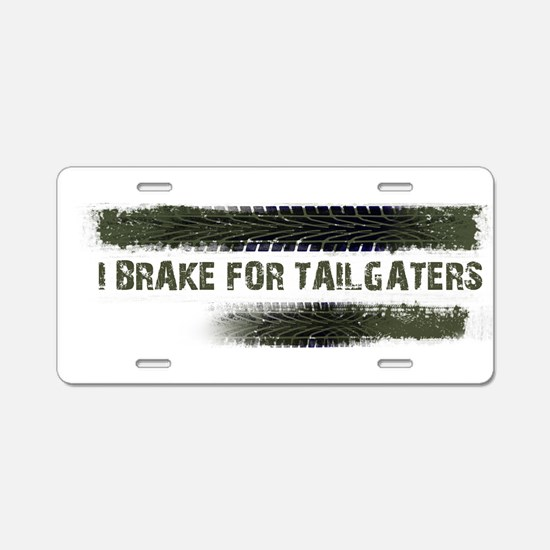 I BRAKE FOR TAILGATERS Aluminum License Plate