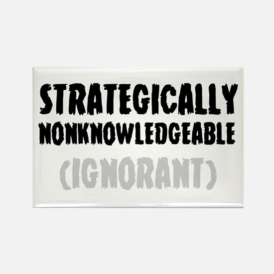 STRATEGICALLY NONKOWLEDGEABLE - (IGNORANT) Magnets