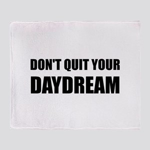 Don't Quit Your Daydream Throw Blanket