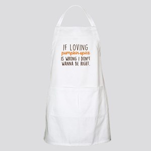 If Loving Pumpkin Spice is Wrong, I Don't Wa Apron