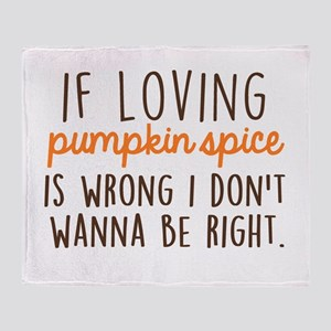 If Loving Pumpkin Spice is Wrong, I Throw Blanket