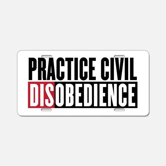Practice Civil Disobediance Aluminum License Plate