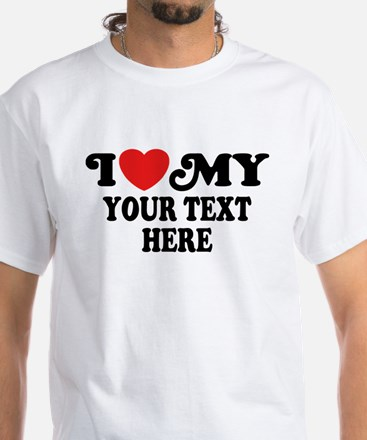 I Love My Personalized White T-Shirt