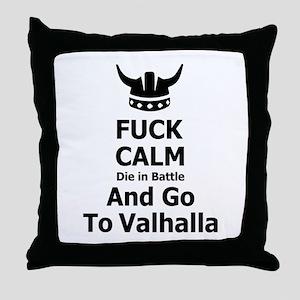 Fuck Calm...Go To Valhalla Throw Pillow