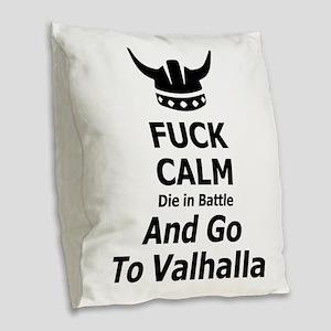 Fuck Calm...Go To Valhalla Burlap Throw Pillow