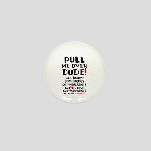 PULL ME OVER DUDE - GOT BOOZE, DRUGS,W Mini Button