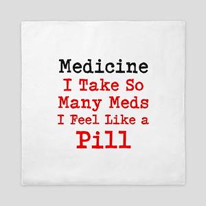 Medicine I take so many Meds I feel like a Pill Qu