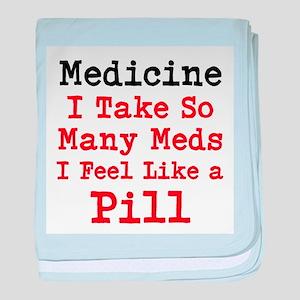 Medicine I take so many Meds I feel like a Pill ba