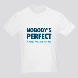Nobody's perfect...Except me, ask my dad Kids Ligh
