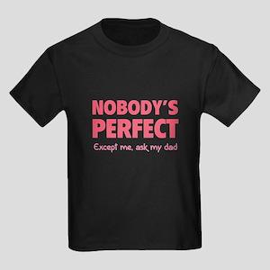 Nobody's perfect...Except me, ask my dad Kids Dark
