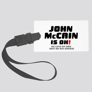 JOHN McCAIN IS OK - HE LETS MY D Large Luggage Tag