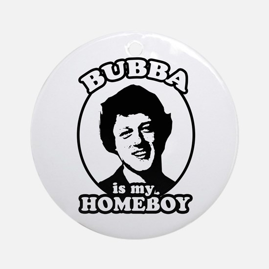 Bubba is my homeboy Ornament (Round)