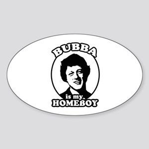 Bubba is my homeboy Oval Sticker
