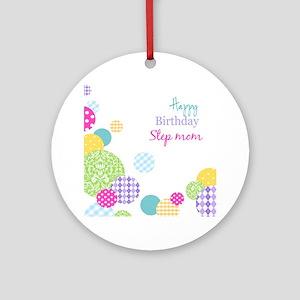 Happy Birthday Step Mom Round Ornament