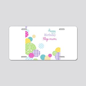 Happy Birthday Step Mom Aluminum License Plate